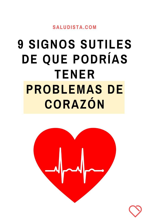 9 signos sutiles de que podrías tener problemas de corazón