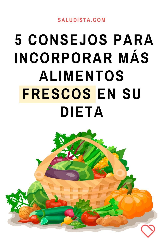 5 consejos para incorporar más alimentos frescos en su dieta