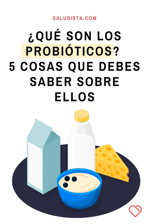 ¿Qué son los probióticos? 5 cosas que debes saber sobre ellos