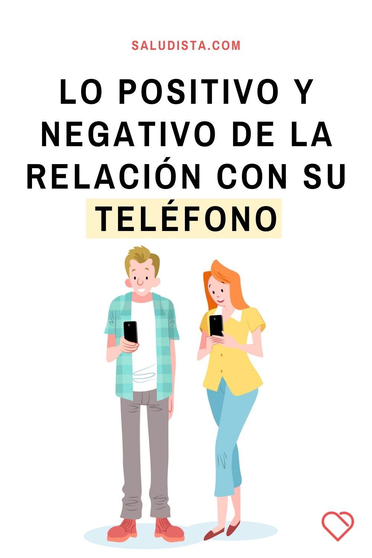 Lo positivo y negativo de la relación con su teléfono