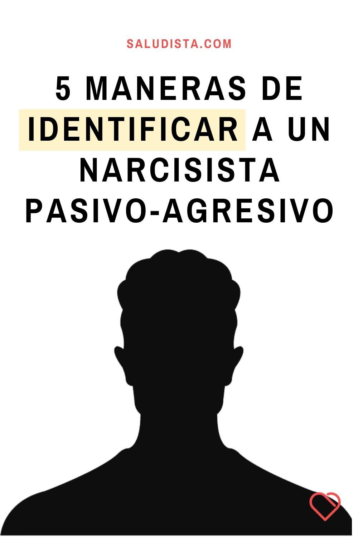 5 maneras de identificar a un narcisista pasivo-agresivo