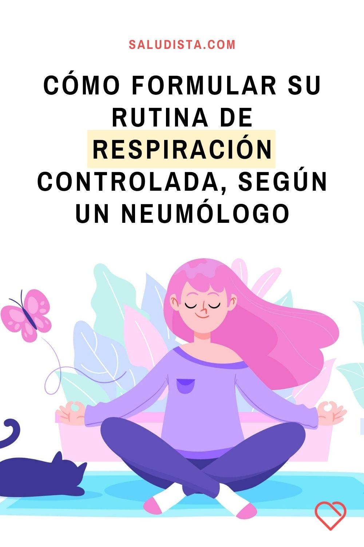 Cómo formular su rutina de respiración controlada, según un neumólogo