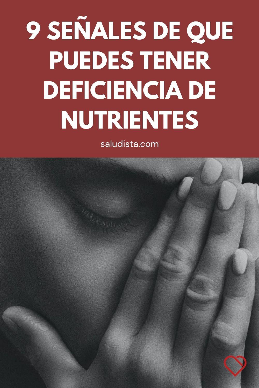 9 Señales de que puedes tener deficiencia de nutrientes