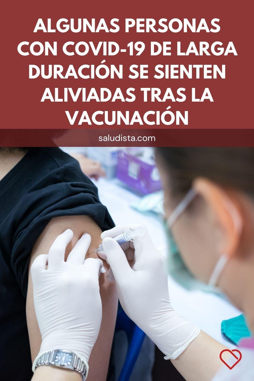 Algunas personas con COVID-19 de larga duración se sienten aliviadas tras la vacunación