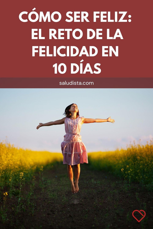 Cómo ser feliz: El reto de la felicidad en 10 días