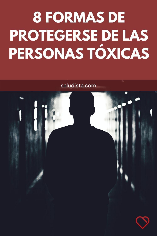 8 Formas de protegerse de las personas tóxicas