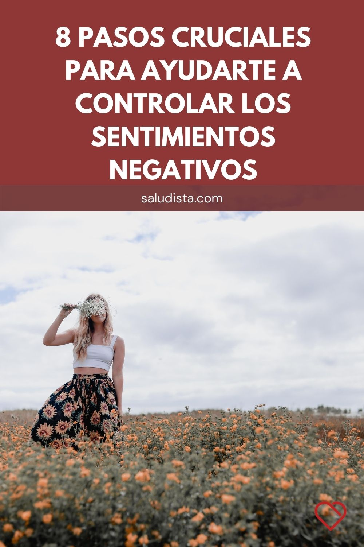 8 pasos cruciales para ayudarte a controlar los sentimientos negativos