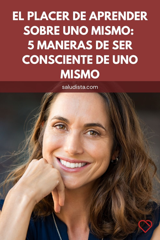 El placer de aprender sobre uno mismo: 5 maneras de ser consciente de uno mismo