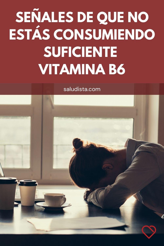Señales de que no estás consumiendo suficiente vitamina B6