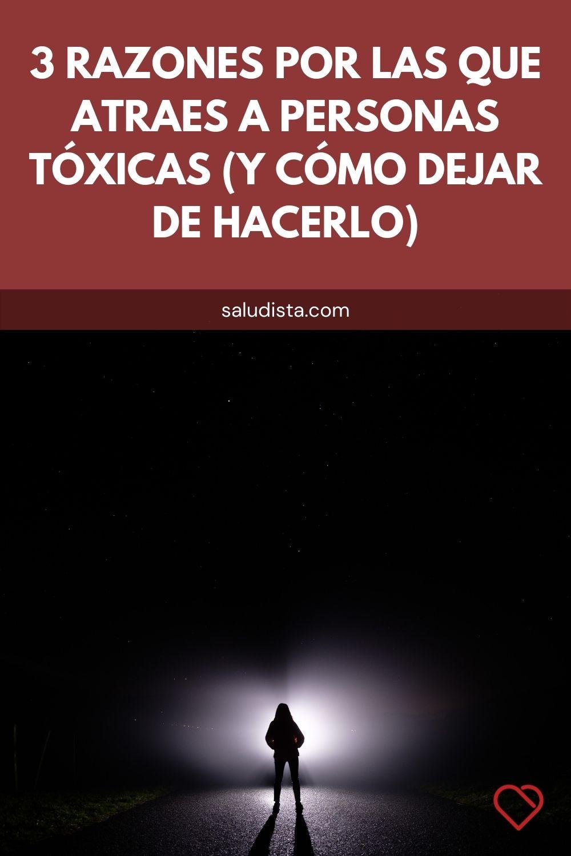 3 razones por las que atraes a personas tóxicas (y cómo dejar de hacerlo)